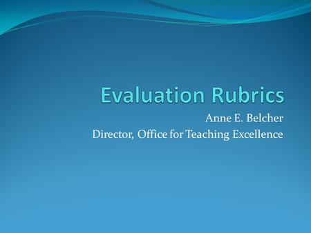 Anne E. Belcher Director, Office for Teaching Excellence.