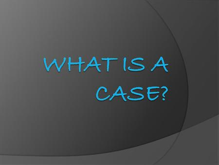 What is a case?  A written description of a business situation or problem  Provides factual information about a company's background ○ organizational.