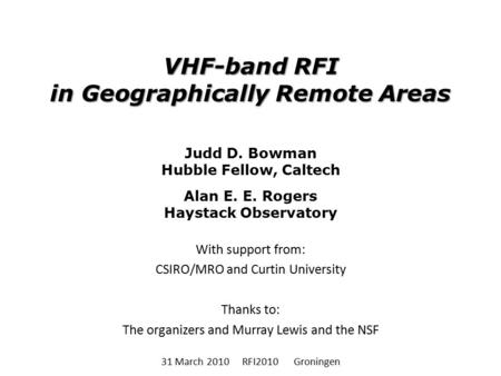 Judd D. Bowman Hubble Fellow, Caltech Alan E. E. Rogers Haystack Observatory With support from: CSIRO/MRO and Curtin University Thanks to: The organizers.