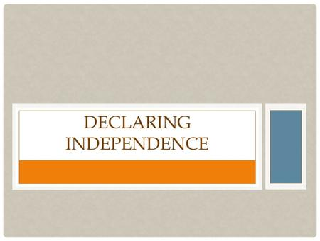 DECLARING INDEPENDENCE. SET-UP CORNELL NOTES ON IN PAGES 134-135 Title: Declaring Independence Essential Question: What led colonists to declare independence.