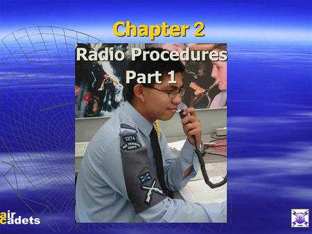 Chapter 2 Radio Procedures Part 1. RADIO PROCEDURES SAD ECURITY CCURACY ISCIPLINE.