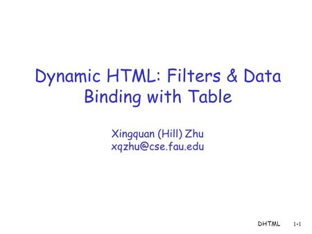 DHTML1-1 Dynamic HTML: Filters & Data Binding with Table Xingquan (Hill) Zhu