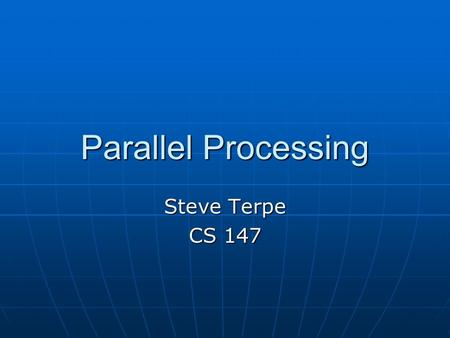 Parallel Processing Steve Terpe CS 147. Overview What is Parallel Processing What is Parallel Processing Parallel Processing in Nature Parallel Processing.