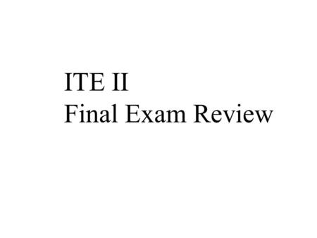 ITE II Final Exam Review. Animation Terms Animation Animator Background Frame Frame by Frame Pixilation Script Storyboard Object Animation Clay Animation.