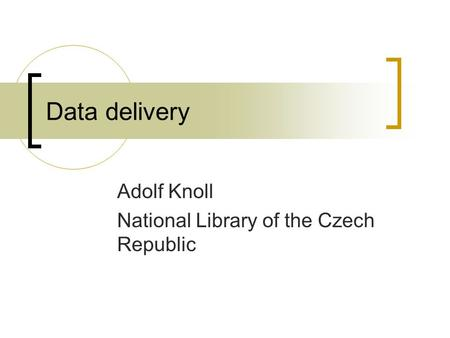 Data delivery Adolf Knoll National Library of the Czech Republic.