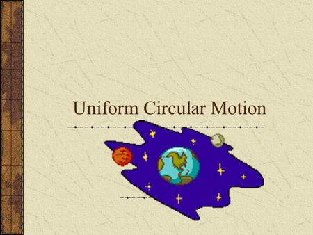 Uniform Circular Motion. Acceleration When an object moves at a constant speed in a circular path, it is constantly changing direction – accelerating.