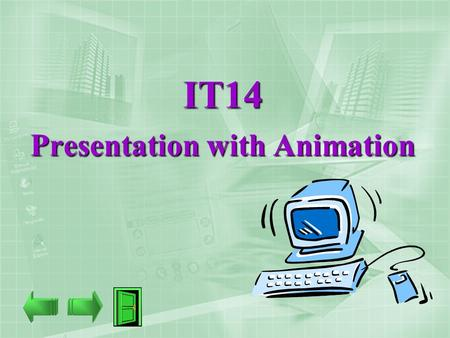 IT14 Presentation with Animation. 7 Introducing Animation In this chapter, let's get familiar with: I.What is Animation? II.Computer Animation III.Applications.