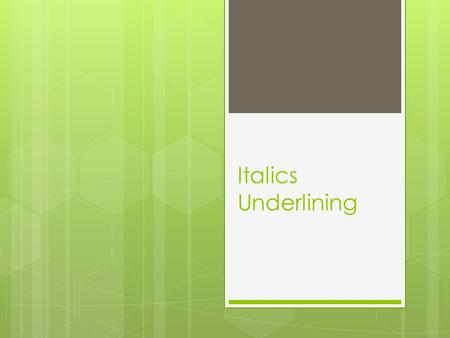 Italics Underlining. Italics or Underlining  Italics is a printer's term for a style of type which is slightly slanted.  In this sentence the word happiness.