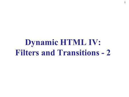 Dynamic HTML IV: Filters and Transitions - 2 1. 2 Making Text glow glow filter –Add aura of color around text –Specify color and strength –Add padding.