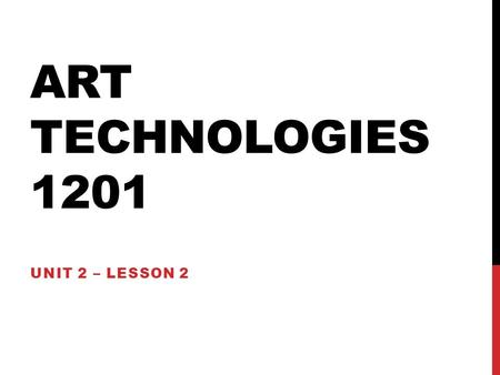 "ART TECHNOLOGIES 1201 UNIT 2 – LESSON 2. IN THIS LESSON YOU WILL LEARN… -What is meant by ""fractals"", ""animation"", ""holograms"" and ""serial structures"""