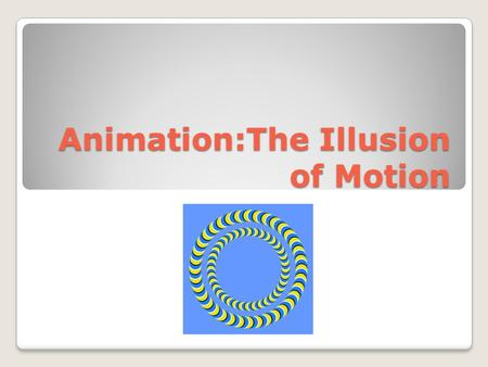 Animation:The Illusion of Motion. Visual Persistence Definition:When the human eye retains an image(after image) for a fraction of a second on the retina.