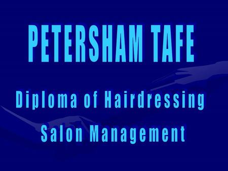 PETERSHAM TAFE NSW This Course is directed at existing and intending salon owners and managers in the Hair and Beauty industries. The Diploma of Hairdressing.