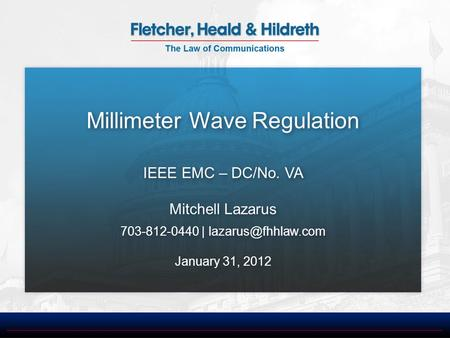 Millimeter Wave Regulation IEEE EMC – DC/No. VA Mitchell Lazarus 703-812-0440 | January 31, 2012 Millimeter Wave Regulation IEEE EMC.