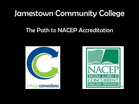 Jamestown Community College The Path to NACEP Accreditation.