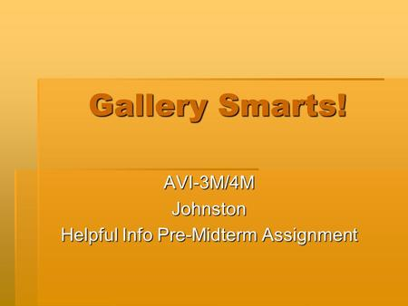 Gallery Smarts! AVI-3M/4MJohnston Helpful Info Pre-Midterm Assignment.