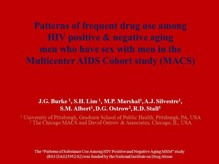 Patterns of frequent drug use among HIV positive & negative aging men who have sex with men in the Multicenter AIDS Cohort study (MACS) J.G. Burke 1, S.H.