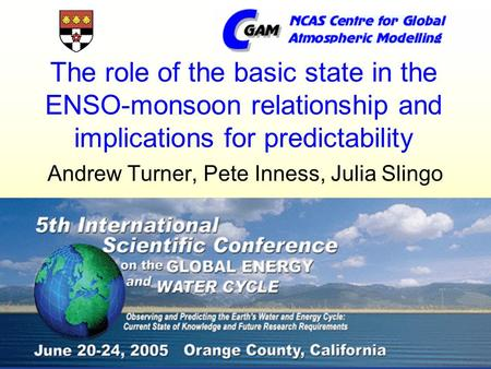 The role of the basic state in the ENSO-monsoon relationship and implications for predictability Andrew Turner, Pete Inness, Julia Slingo.
