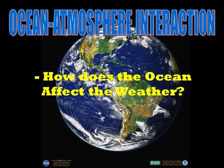 - How does the Ocean Affect the Weather? - Water, gases, and energy are exchanged between the ocean and atmosphere.