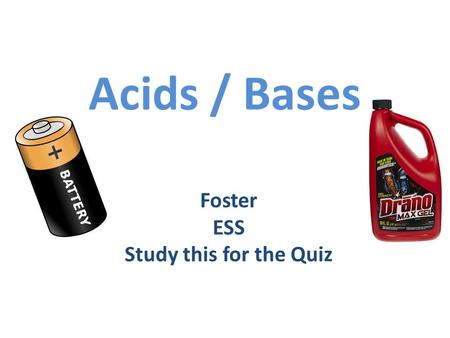 Acids / Bases Foster ESS Study this for the Quiz.