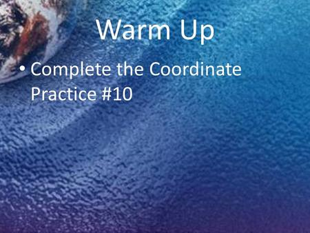 Warm Up Complete the Coordinate Practice #10. Content Objective: – Compare the physical and political regions. Language Objectives: – SWBAT define region.