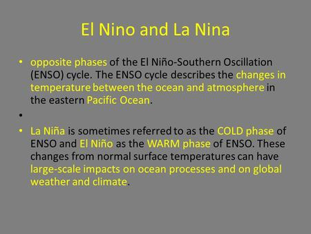 El Nino and La Nina opposite phases of the El Niño-Southern Oscillation (ENSO) cycle. The ENSO cycle describes the changes in temperature between the ocean.