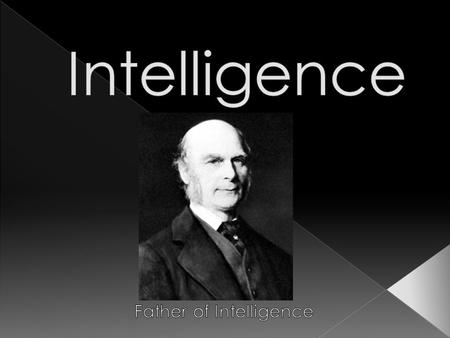 " Intelligence is a concept not a ""thing"". We refer to peoples IQ as a trait like Height. That error of reasoning is called reification. Psychologist."