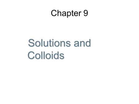 Chapter 9 Solutions and Colloids Solutions and Colloids.