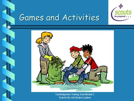 Cambridgeshire Training Team Module 3 Tools for the Job Section Leaders Games and Activities.