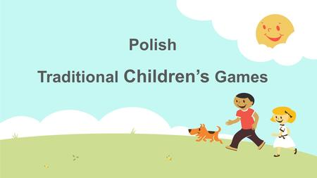 Polish Traditional Children's Games. Outdoor games The games played by children in the open and fresh air.