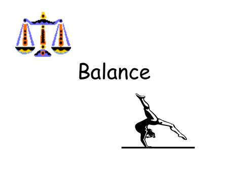 Balance. Definition of terms Balance- is the ability to retain your centre of gravity over your base of support. Two types: Static- e.g. Gymnastics- headstand.
