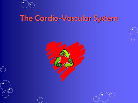 The Cardio-Vascular System. The CV System The Heart The Heart The Transporting Vessels The Transporting Vessels The Blood The Blood.