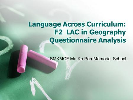 Language Across Curriculum: F2 LAC in Geography Questionnaire Analysis SMKMCF Ma Ko Pan Memorial School.