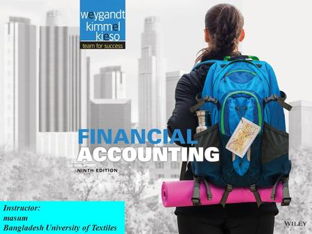 6-1 Preview of Chapter 1 Financial Accounting Ninth Edition Weygandt Kimmel Kieso Instructor: masum Bangladesh University of Textiles.
