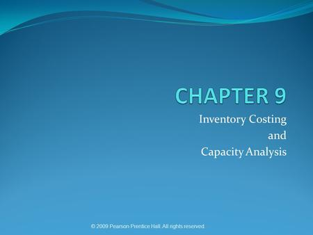 © 2009 Pearson Prentice Hall. All rights reserved. Inventory Costing and Capacity Analysis.