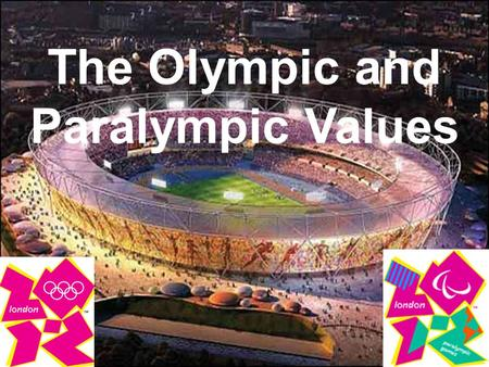The Olympic and Paralympic Values. It takes more than being a brilliant sports man or woman to become an Olympian or Paralympian. Top class athletes try.