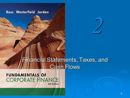 2 0 Financial Statements, Taxes, and Cash Flows. 1 Key Concepts and Skills  Know the difference between book value and market value  Know the difference.