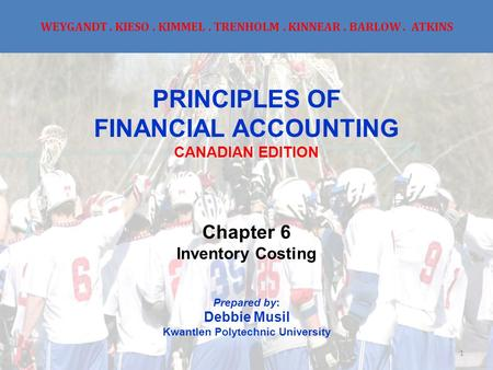 WEYGANDT. KIESO. KIMMEL. TRENHOLM. KINNEAR. BARLOW. ATKINS PRINCIPLES OF FINANCIAL ACCOUNTING CANADIAN EDITION Chapter 6 Inventory Costing Prepared by: