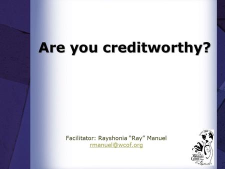 "Are you creditworthy? Facilitator: Rayshonia ""Ray"" Manuel"