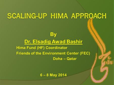 By Dr. Elsadig Awad Bashir Hima Fund (HF) Coordinator Friends of the Environment Center (FEC) Doha – Qatar 6 – 8 May 2014.