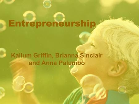 Entrepreneurship Kallum Griffin, Brianna Sinclair and Anna Palumbo.