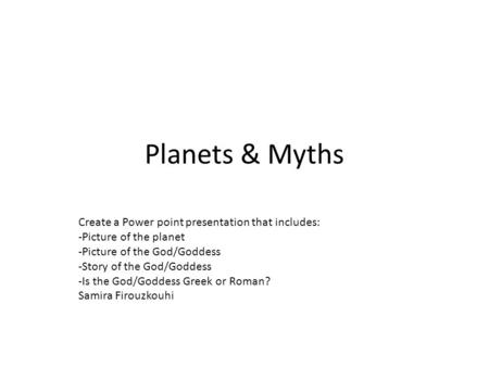 Planets & Myths Create a Power point presentation that includes: -Picture of the planet -Picture of the God/Goddess -Story of the God/Goddess -Is the God/Goddess.