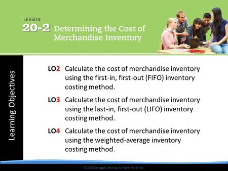 © 2014 Cengage Learning. All Rights Reserved. Learning Objectives © 2014 Cengage Learning. All Rights Reserved. LO2 Calculate the cost of merchandise inventory.