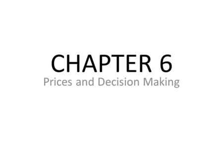 CHAPTER 6 Prices and Decision Making. Section 1: Prices as Signals Main Idea: Competitive markets and prices are important to capitalism. Objectives:
