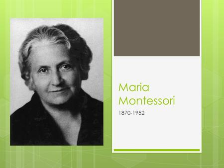 Maria Montessori 1870-1952. Maria's Early Education  Born on August 31, 1870 in Chiaravalle, Italy  Father was a financial manager for a state-run industry.