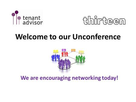 Welcome to our Unconference We are encouraging networking today!