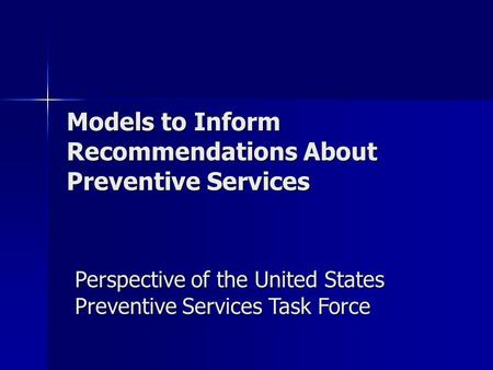 Models to Inform Recommendations About Preventive Services Perspective of the United States Preventive Services Task Force.