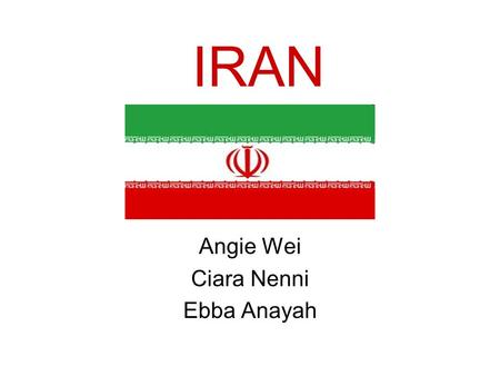 IRAN Angie Wei Ciara Nenni Ebba Anayah. Geography Tehran is Iran's capital. Iran has a population of 76,923,300 people. Both male and female population.