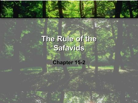 The Rule of the Safavids Chapter 15-2. The Safavid Empire Prior to the sixteenth century much of Persia, modern day Iran, as well as central Asia was.