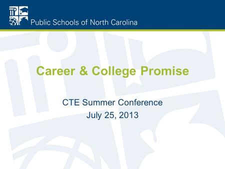 Career & College Promise CTE Summer Conference July 25, 2013.