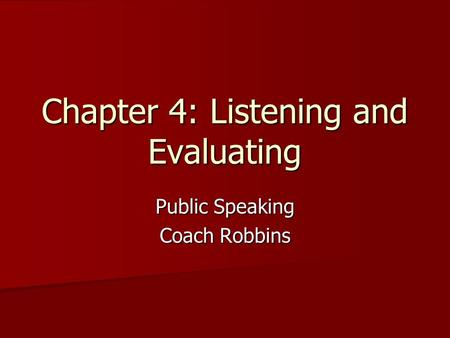 Chapter 4: Listening and Evaluating Public Speaking Coach Robbins.